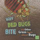 Why Bed Bugs Bite and Other Gross Facts about Bugs by Jody S Rake (Hardback, 2012)