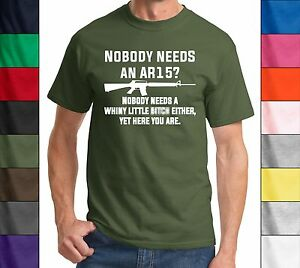 Nobody-Needs-An-AR15-Funny-T-Shirt-Gun-Shirt-Gun-Rights-Shirt-Political-Gun-Tee