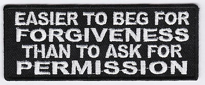 Easier to Beg for Forgiveness Than to Ask for Permission Sew or Iron on Patch
