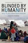 Blinded by Humanity: Inside the UN's Humanitarian Operations by Martin Barber (Paperback, 2016)