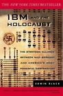 IBM and the Holocaust : The Strategic Alliance Between Nazi Germany and America's Most Powerful Corporation by Edwin Black (2002, Paperback)