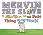 Mervin the Sloth is About to Do the Best Thing in the World by Colleen A. F. Venable (Hardback, 2016)