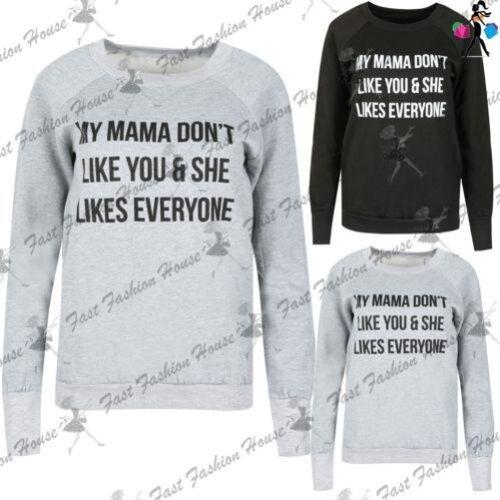 Damen Fleece Pullover MY MAMA LIED DONT´T LIKE YOU Sweatshirt Drucken UK 8-14