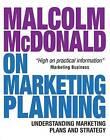 Malcolm McDonald on Marketing Planning: Understanding Marketing Plans and Strategy by Malcolm McDonald (Paperback, 2007)