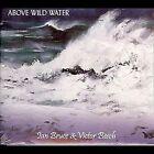 Above Wild Water by Ian Bruce/Victor Besch (CD, Feb-2012, CD Baby (distributor))