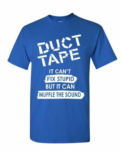 Duct Tape It Can/'t Fix Stupid T-Shirt Offensive Humor Sarcastic Mens Tee Shirt