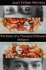 The Roots of a Thousand Embraces: Dialogues by Juan Felipe Herrera (Paperback / softback, 2016)
