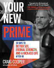 Your New Prime: 30 Days to Better Sex, Eternal Strength, and a Kick-Ass Life After 40 by Craig Cooper, Andrew Heffernan (Hardback, 2015)