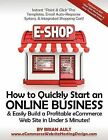 How to Quickly Start an Online Business & Easily Build a Profitable Ecommerce Web Site in Under 5 Minutes!  : Instant Point & Click Pro Templates, Email Auto-Response System, & Integrated Shopping Cart! by Brian Ault (Paperback / softback, 2012)