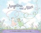 Angelina and Alice by Katharine Holabird (Hardback, 2006)