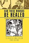 Can These Wounds Be Healed: Providing Hope to Battered Women and Children by Claudia Malcolm (Hardback, 2012)