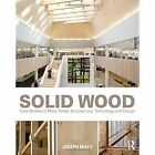 Solid Wood: Case Studies in Mass Timber Architecture, Technology and Design by Joseph Mayo (Hardback, 2015)