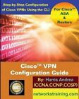Cisco VPN Configuration Guide: Step-By-Step Configuration of Cisco VPNs for Asa and Routers by Harris Andrea (Paperback / softback, 2014)