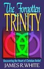 The Forgotten Trinity by James White (Paperback, 1998)