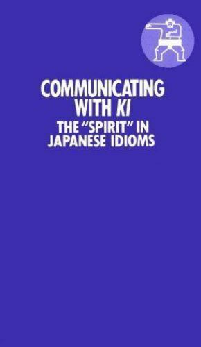Communicating with Ki : The Spirit in Japanese Idioms