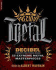 Precious Metal: Decibel Presents the Stories Behind 25 Extreme Metal Masterpieces by The Perseus Books Group (Paperback, 2009)