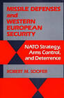 Missile Defenses and Western European Security: NATO Strategy, Arms Control, and Deterrence by Robert M. Soofer (Hardback, 1988)
