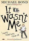 It Wasn't Me! by Michael Bond (Paperback, 2016)