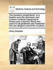 The Traveller's Pocket-Farrier: Or a Treatise Upon the Distempers and Common Incidents Happening to Horses Upon a Journey. Being Very Useful for All Gentlemen and Tradesmen Who Are Obliged to Travel the Countries. by Henry Bracken (Paperback / softback, 2010)