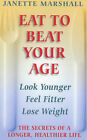 Eat to Beat Your Age: The Secrets of a Longer, Healthier Life by Janette Marshall (Paperback, 2000)