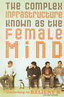 The Complex Infrastructure Known as the Female Mind: According to Relient K by K. Relient, Mark Nichols (Paperback, 2004)