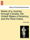 Notes of a Journey Through Canada, the United States of America, and the West Indies. by James Logan (Paperback / softback, 2011)