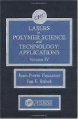 Lasers in Polymer Science and Technology Vol. I : Applications by Fouassier