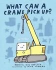 What Can a Crane Pick Up? by Rebecca Kai Dotlich, Mike Lowery (Board book, 2014)