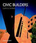 Civic Builders by Coleman Coker, Robert Campbell, John Morris Dixon, Charles Jencks, Donlyn Lyndon, Curt W. Fentress (Hardback, 2002)