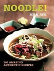 Noodle!: 100 Amazing Authentic Recipes by MiMi Aye (Paperback, 2014)