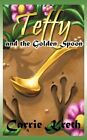 Teffy and The Golden Spoon 9781452002538 by Carrie Kreth Paperback