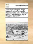 Anno Regni Georgii III. Regis Magnae Britanniae, Franciae & Hiberniae, Tertio. at the Parliament Begun ... the Nineteenth Day of May, Anno Domini 1761 by Multiple Contributors, See Notes Multiple Contributors (Paperback / softback, 2010)