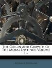 The Origin And Growth Of The Moral Instinct, Volume 1... by Alexander Sutherland