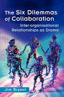 The Six Dilemmas of Collaboration: Inter-organisational Relationships as Drama by Jim Bryant (Hardback, 2002)