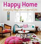 Happy Home: Everyday Magic for a Colorful Life by Charlotte Hedeman Gueniau (Hardback)