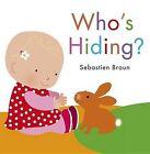 Who's Hiding? by Sebastien Braun (Board book, 2013)