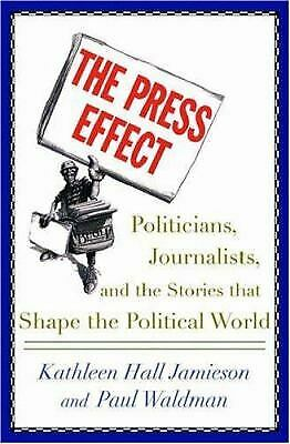 Press Effect : Politicians, Journalists, and the Stories That Shape the Politica