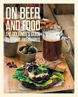 On Beer and Food: The Gourmet's Guide to Recipes and Pairings by Die Gestalten Verlag (Hardback, 2015)