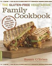 The Gluten-Free Vegetarian Family Cookbook : 150 Healthy Recipes for Meals, Snacks, Sides, Desserts, and More by Susan O'Brien (2015, Paperback)