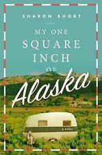 My One Square Inch of Alaska: A Novel