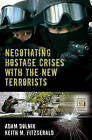 Negotiating Hostage Crises with the New Terrorists by Adam Dolnik, Keith M. Fitzgerald (Hardback, 2007)