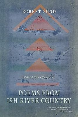 Poems from Ish River Country: Collected Poems and Translations by Sund, Robert