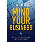 Mind Your Business: Advice from South Africa's Top Business Leaders by Theo Vorster (Paperback, 2013)