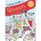 Colour in the Queen: Celebrate the Queen's Life with 15 Frameable Prints by Frances Lincoln Publishers Ltd (Paperback, 2016)