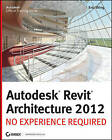 Autodesk Revit Architecture: No Experience Required: 2012 by Eric Wing (Paperback, 2011)