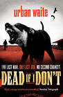 Dead If I Don't by Urban Waite (Paperback, 2013)