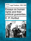Essays on Human Rights and Their Political Guaranties. by E P Hurlbut (Paperback / softback, 2010)