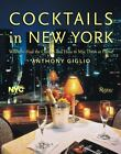 Cocktails in New York : Where to Find 100 Classics and How to Mix Them at Home by Anthony Giglio and NYC and Company (2004, Hardcover)