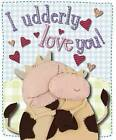 I Udderly Love You! by Kate Toms (Board book, 2007)