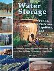 Water Storage: Tanks, Cisterns, Aquifers, and Ponds for Domestic Supply, Fire and Emergency Use by Art Ludwig (Paperback, 2005)